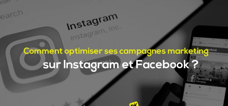 Comment optimiser ses campagnes marketing sur Instagram et Facebook